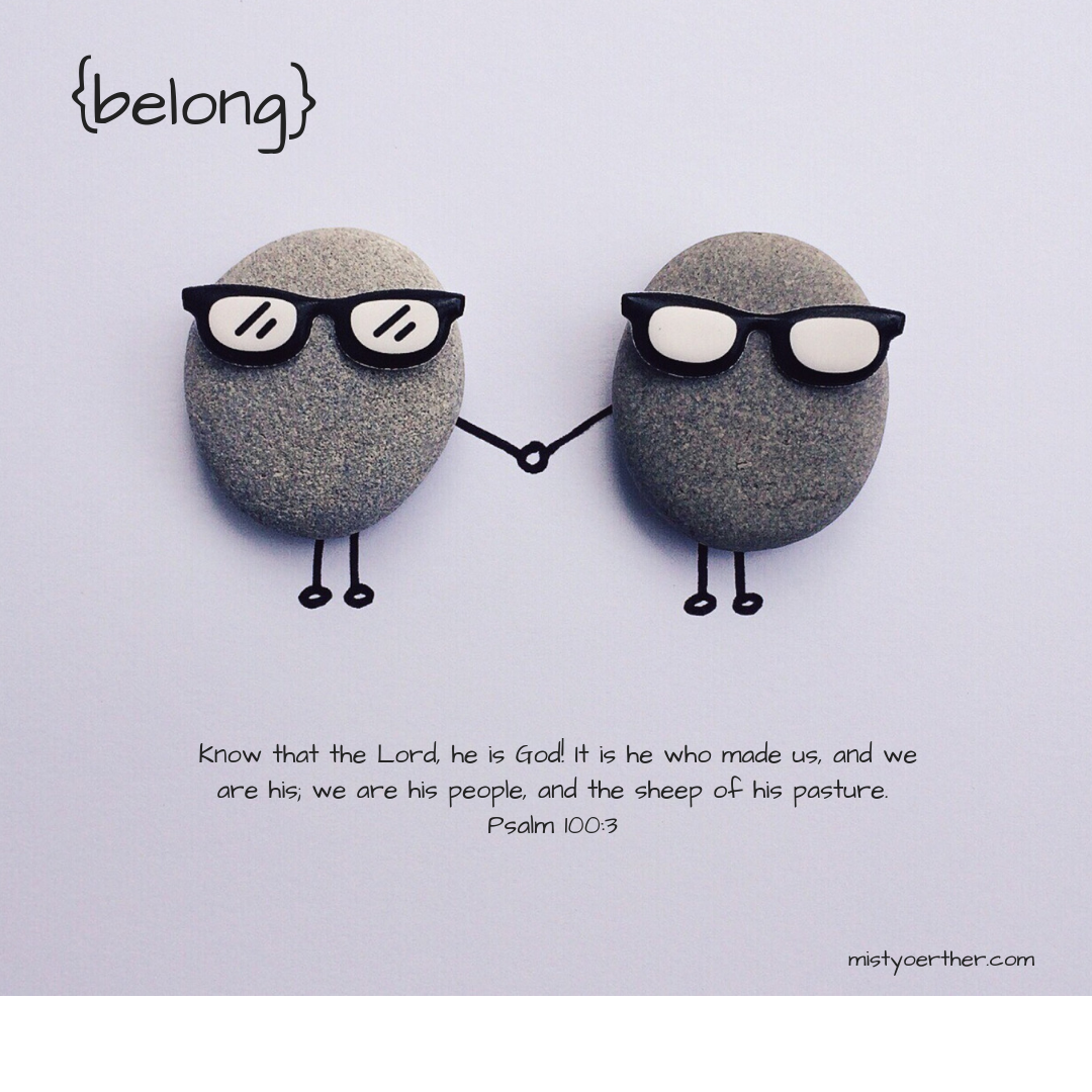 Know that the Lord he is God! It is he who made us, and we are his, we are his people, and the sheep of his pasture. Psalm 100:3. Gray background, two rocks with sunglasses holding hands.